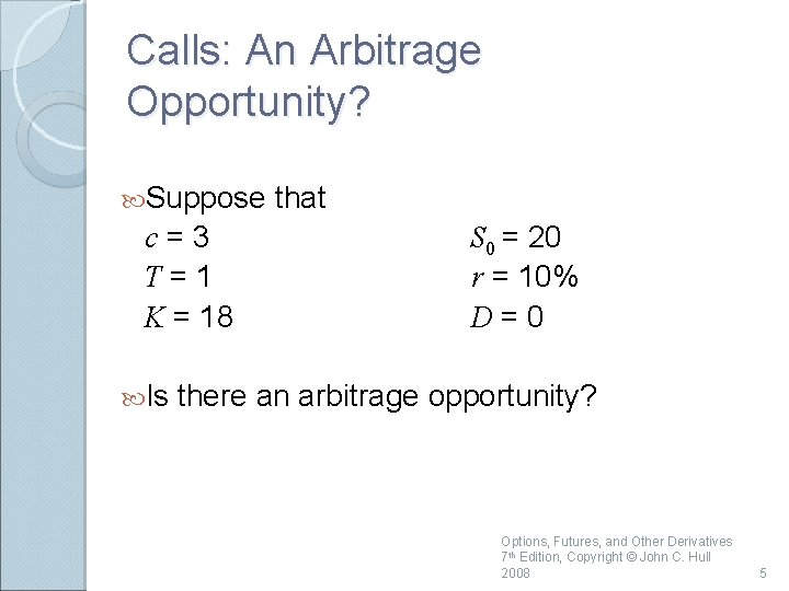 Calls: An Arbitrage Opportunity? Suppose c=3 T=1 K = 18 Is that S 0