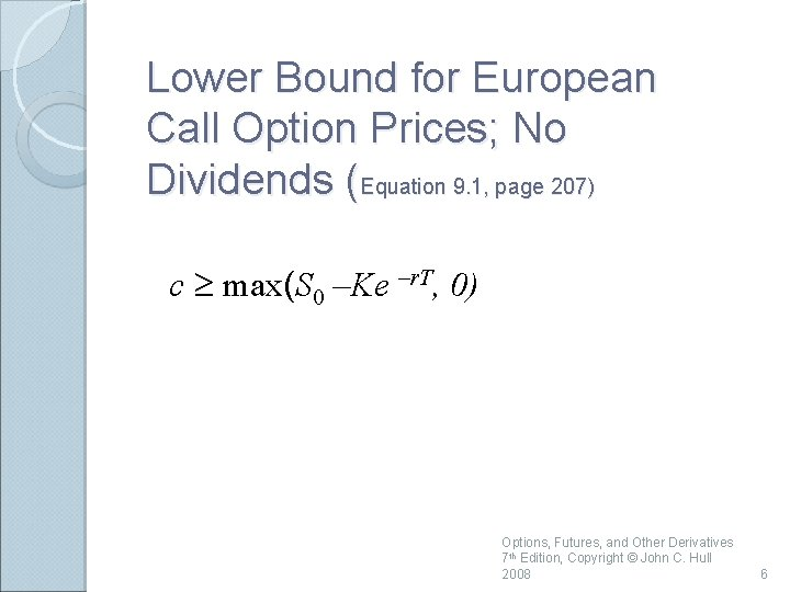 Lower Bound for European Call Option Prices; No Dividends (Equation 9. 1, page 207)