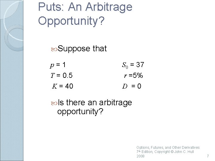 Puts: An Arbitrage Opportunity? Suppose p=1 T = 0. 5 K = 40 that