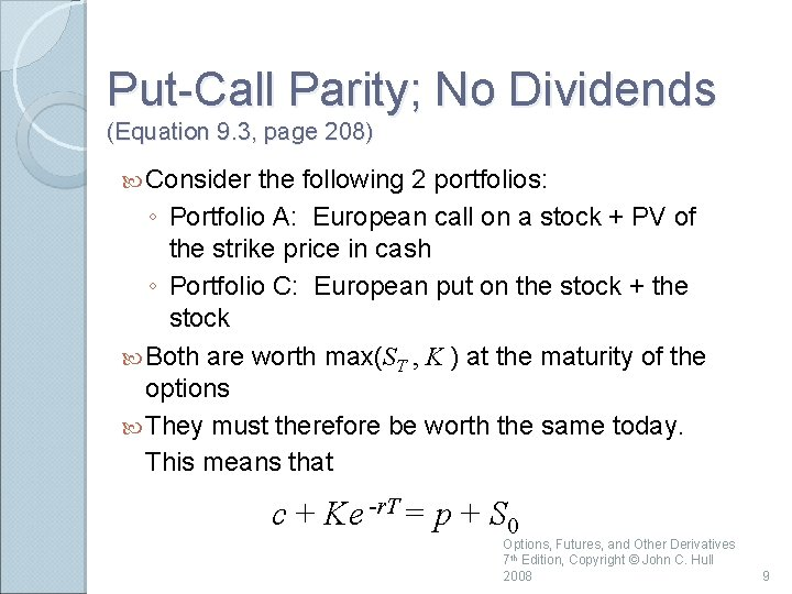 Put-Call Parity; No Dividends (Equation 9. 3, page 208) Consider the following 2 portfolios: