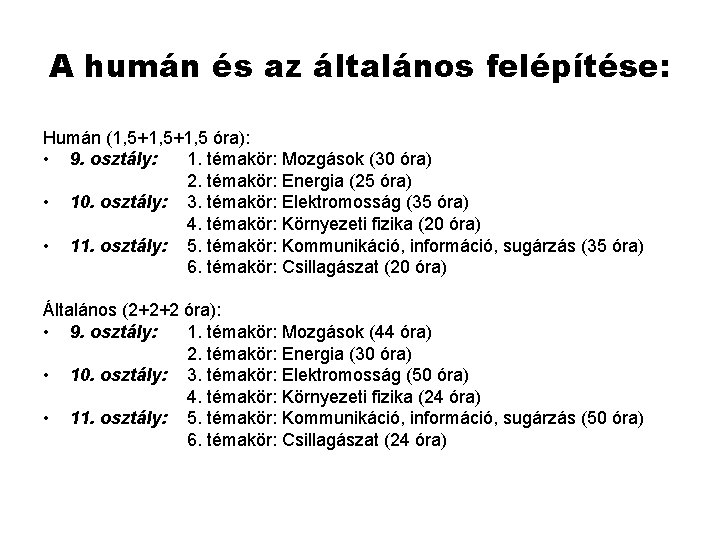 A humán és az általános felépítése: Humán (1, 5+1, 5 óra): • 9. osztály: