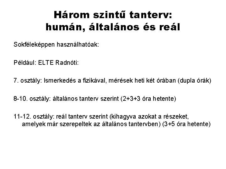 Három szintű tanterv: humán, általános és reál Sokféleképpen használhatóak: Például: ELTE Radnóti: 7. osztály: