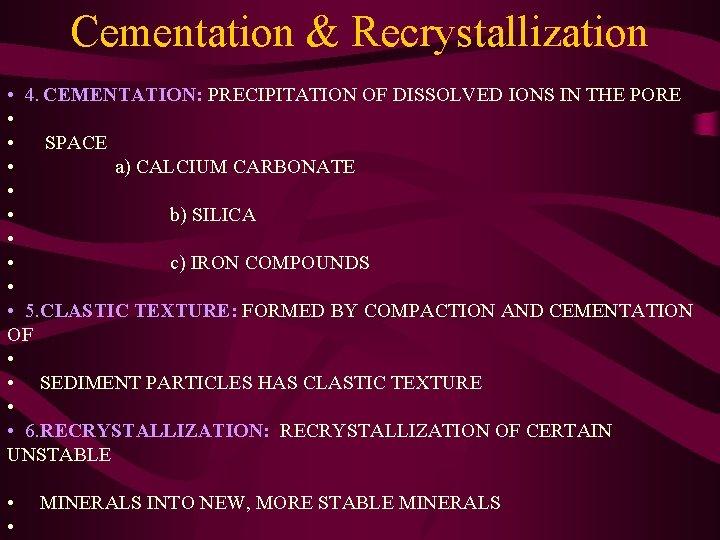 Cementation & Recrystallization • 4. CEMENTATION: PRECIPITATION OF DISSOLVED IONS IN THE PORE •
