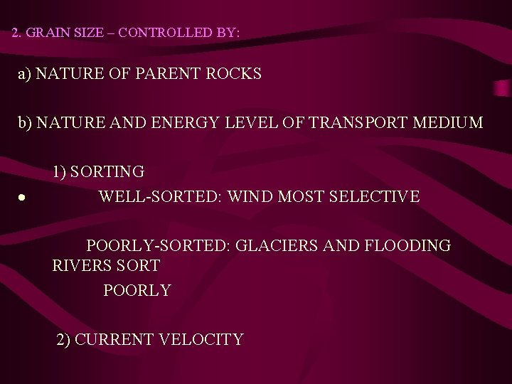 2. GRAIN SIZE – CONTROLLED BY: a) NATURE OF PARENT ROCKS b) NATURE AND