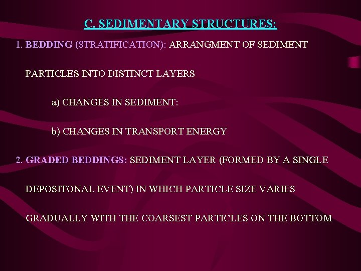 C. SEDIMENTARY STRUCTURES: 1. BEDDING (STRATIFICATION): ARRANGMENT OF SEDIMENT PARTICLES INTO DISTINCT LAYERS a)