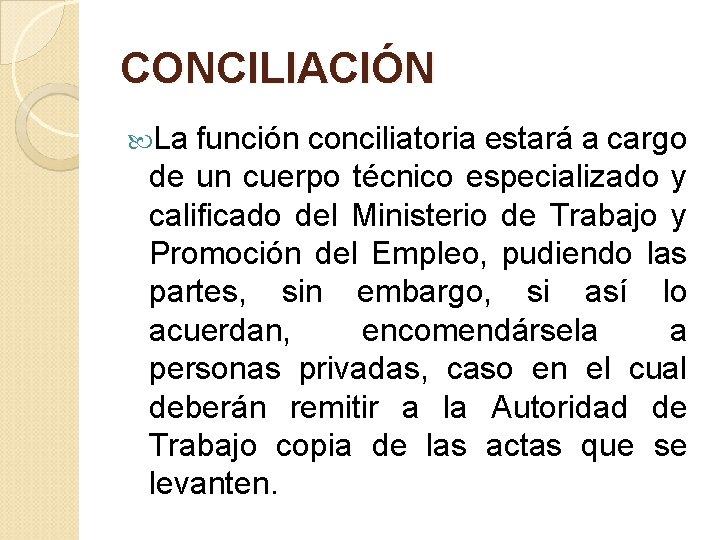 CONCILIACIÓN La función conciliatoria estará a cargo de un cuerpo técnico especializado y calificado