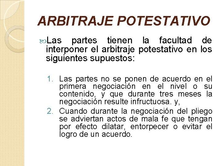 ARBITRAJE POTESTATIVO Las partes tienen la facultad de interponer el arbitraje potestativo en los