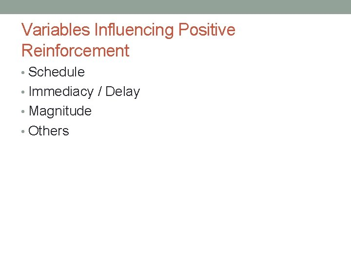 Variables Influencing Positive Reinforcement • Schedule • Immediacy / Delay • Magnitude • Others