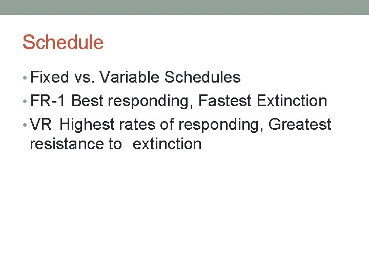 Schedule • Fixed vs. Variable Schedules • FR-1 Best responding, Fastest Extinction • VR