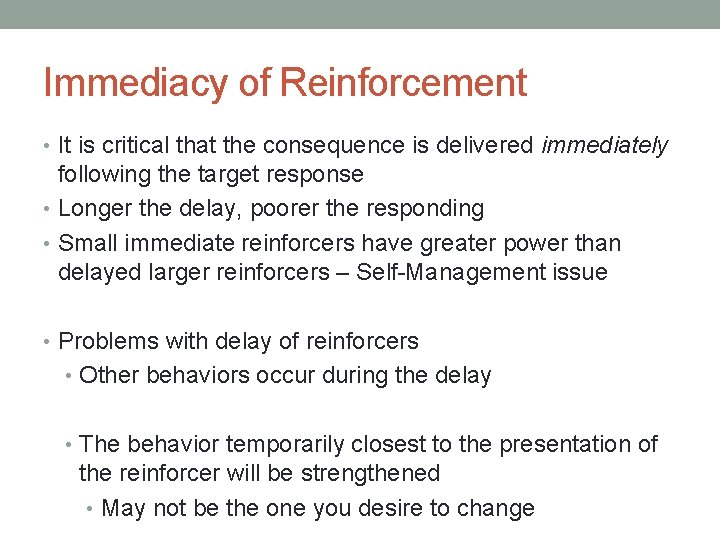 Immediacy of Reinforcement • It is critical that the consequence is delivered immediately following