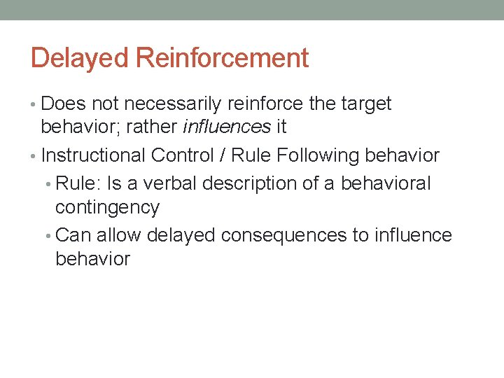 Delayed Reinforcement • Does not necessarily reinforce the target behavior; rather influences it •