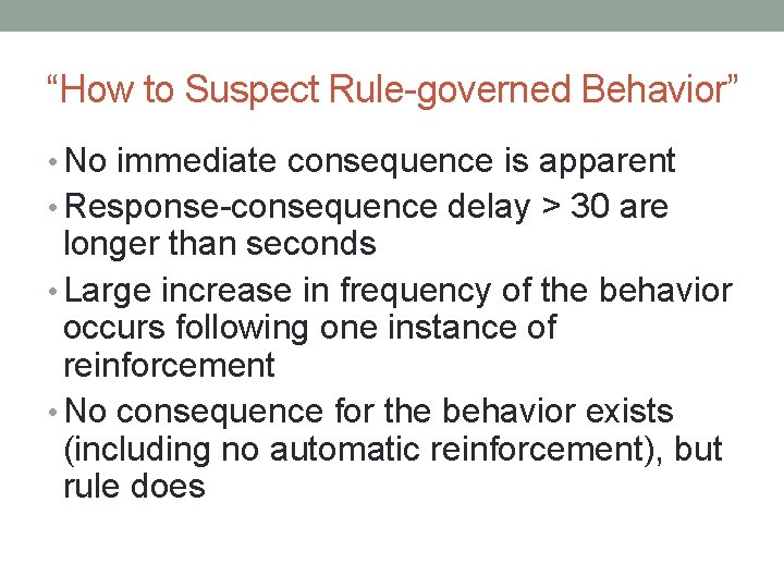 """""""How to Suspect Rule-governed Behavior"""" • No immediate consequence is apparent • Response-consequence delay"""