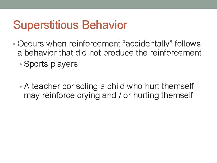 """Superstitious Behavior • Occurs when reinforcement """"accidentally"""" follows a behavior that did not produce"""