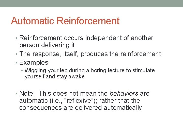 Automatic Reinforcement • Reinforcement occurs independent of another person delivering it • The response,