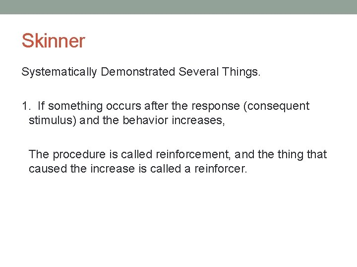 Skinner Systematically Demonstrated Several Things. 1. If something occurs after the response (consequent stimulus)