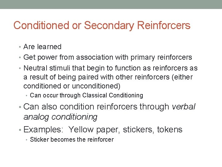 Conditioned or Secondary Reinforcers • Are learned • Get power from association with primary