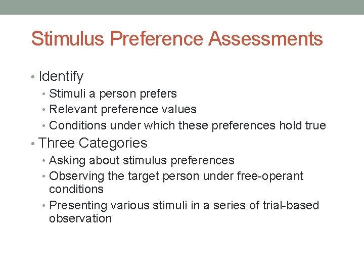 Stimulus Preference Assessments • Identify • Stimuli a person prefers • Relevant preference values