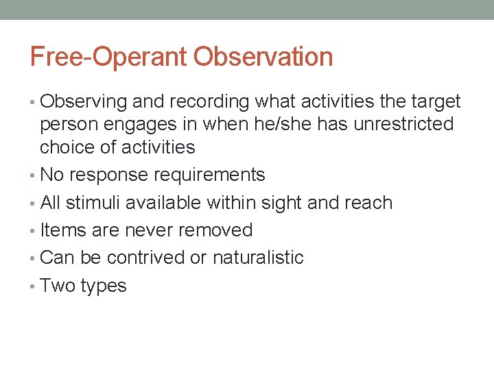 Free-Operant Observation • Observing and recording what activities the target person engages in when