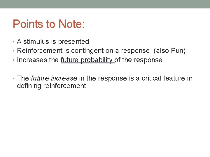 Points to Note: • A stimulus is presented • Reinforcement is contingent on a