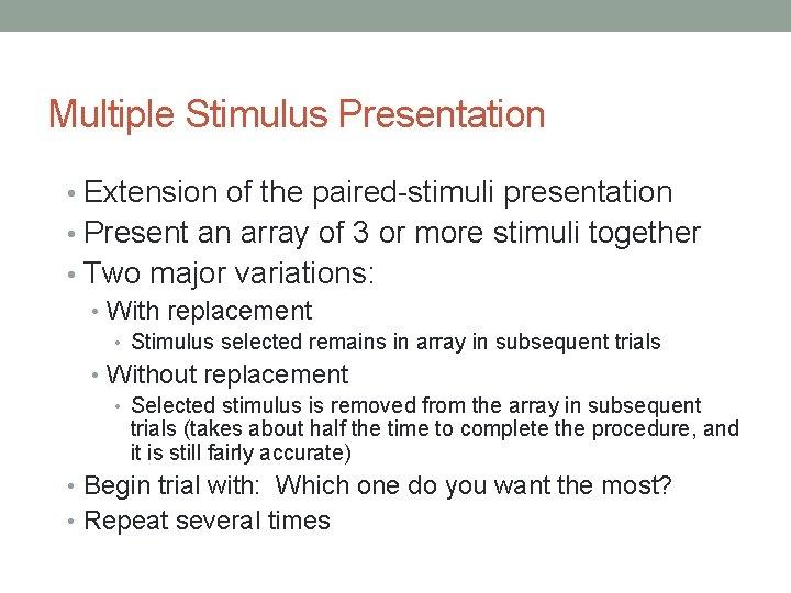 Multiple Stimulus Presentation • Extension of the paired-stimuli presentation • Present an array of