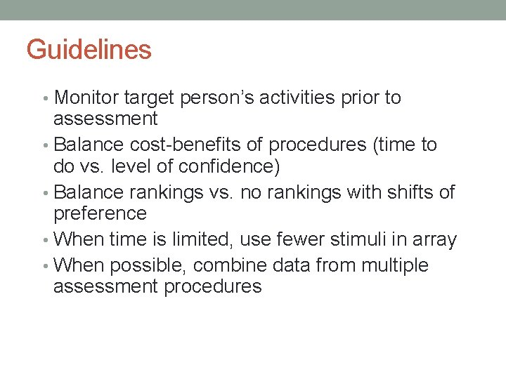 Guidelines • Monitor target person's activities prior to assessment • Balance cost-benefits of procedures