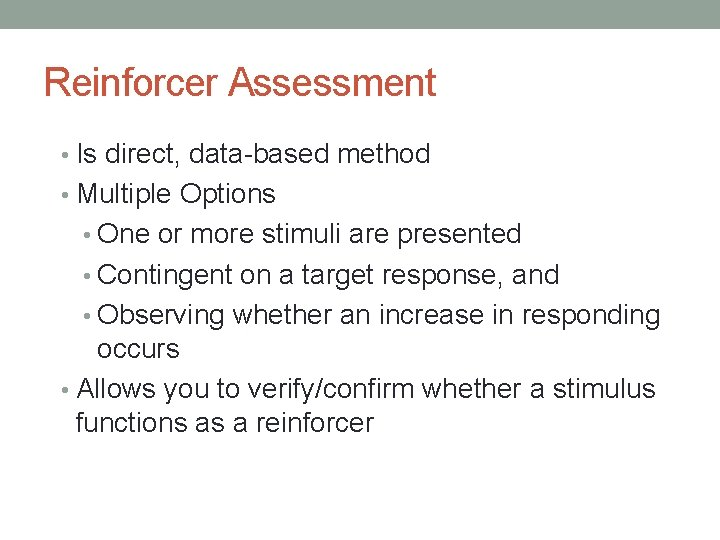 Reinforcer Assessment • Is direct, data-based method • Multiple Options • One or more