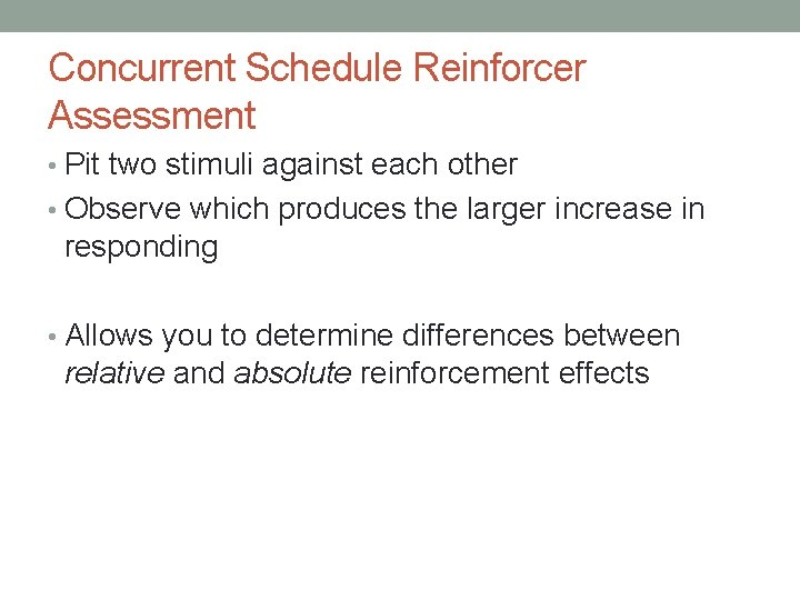 Concurrent Schedule Reinforcer Assessment • Pit two stimuli against each other • Observe which