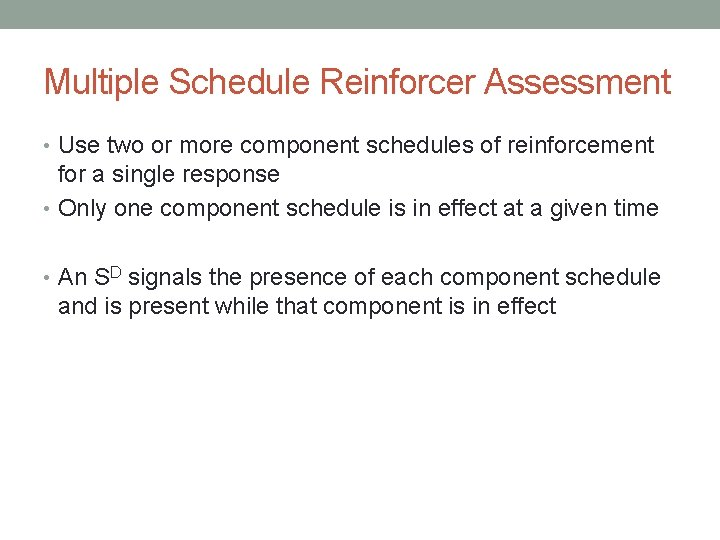 Multiple Schedule Reinforcer Assessment • Use two or more component schedules of reinforcement for