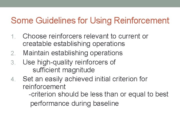 Some Guidelines for Using Reinforcement Choose reinforcers relevant to current or creatable establishing operations