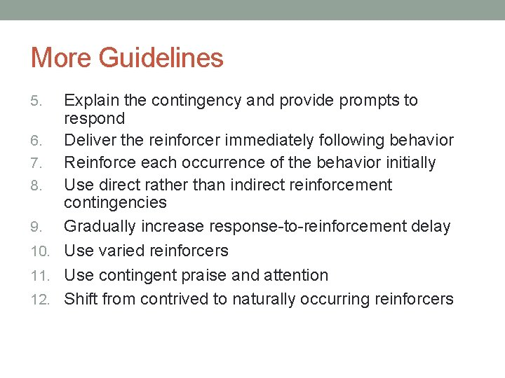 More Guidelines Explain the contingency and provide prompts to respond 6. Deliver the reinforcer