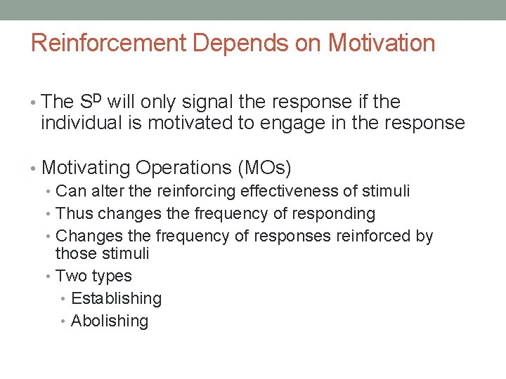 Reinforcement Depends on Motivation • The SD will only signal the response if the