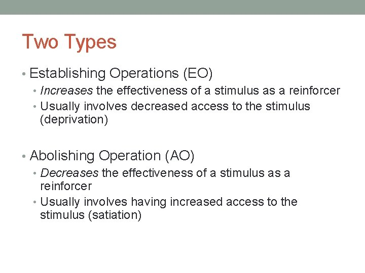 Two Types • Establishing Operations (EO) • Increases the effectiveness of a stimulus as