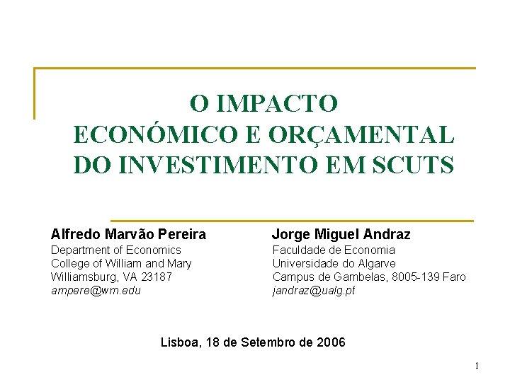 O IMPACTO ECONÓMICO E ORÇAMENTAL DO INVESTIMENTO EM SCUTS Alfredo Marvão Pereira Jorge Miguel