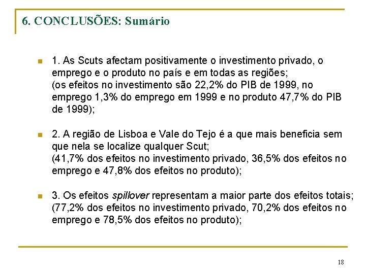 6. CONCLUSÕES: Sumário n 1. As Scuts afectam positivamente o investimento privado, o emprego