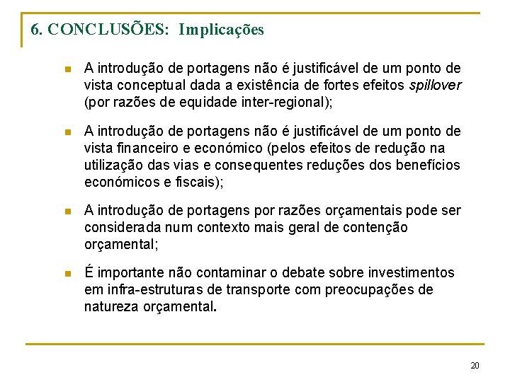 6. CONCLUSÕES: Implicações n A introdução de portagens não é justificável de um ponto