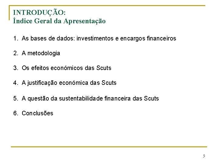 INTRODUÇÃO: Índice Geral da Apresentação 1. As bases de dados: investimentos e encargos financeiros