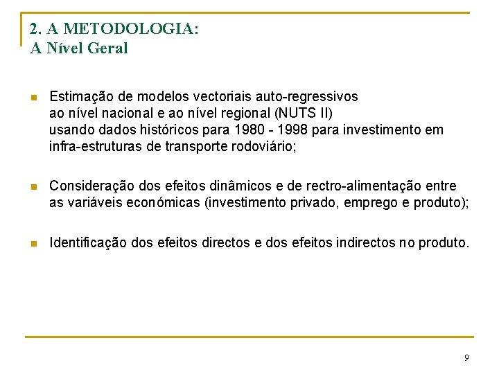 2. A METODOLOGIA: A Nível Geral n Estimação de modelos vectoriais auto-regressivos ao nível