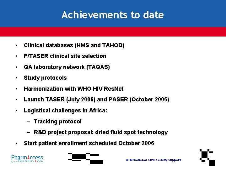 Achievements to date • Clinical databases (HMS and TAHOD) • P/TASER clinical site selection