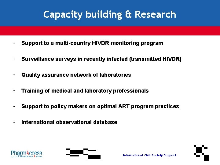 Capacity building & Research • Support to a multi-country HIVDR monitoring program • Surveillance