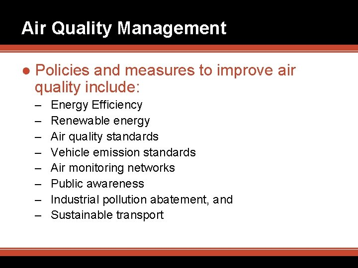 Air Quality Management ● Policies and measures to improve air quality include: – –
