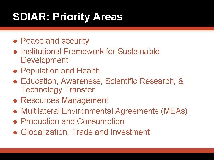SDIAR: Priority Areas ● Peace and security ● Institutional Framework for Sustainable Development ●