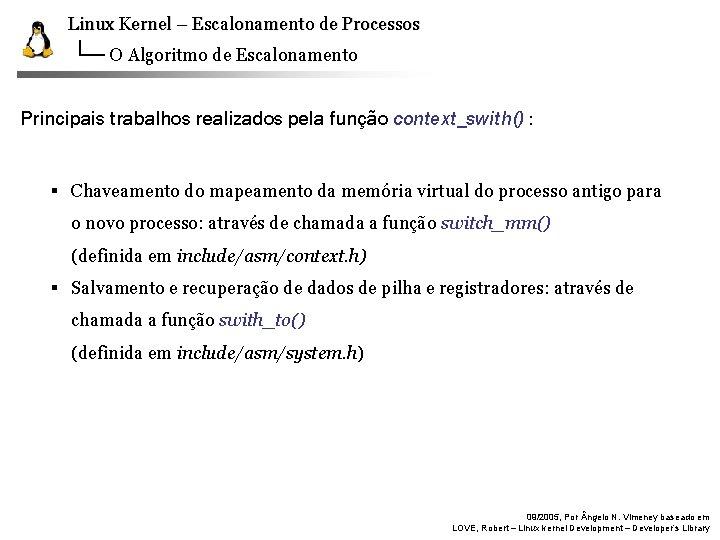Linux Kernel – Escalonamento de Processos O Algoritmo de Escalonamento Principais trabalhos realizados pela