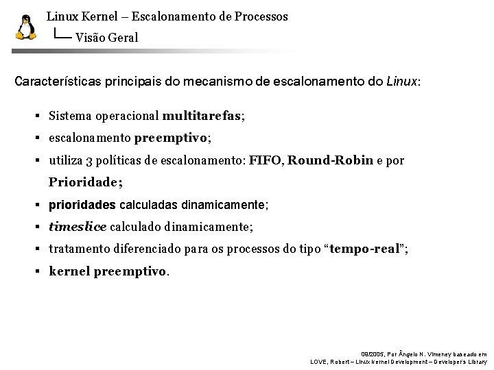 Linux Kernel – Escalonamento de Processos Visão Geral Características principais do mecanismo de escalonamento