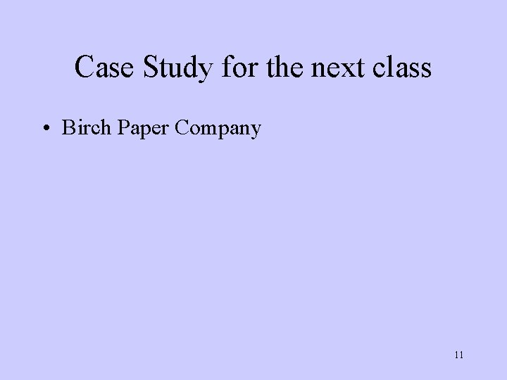 Case Study for the next class • Birch Paper Company 11