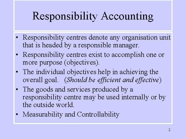 Responsibility Accounting • Responsibility centres denote any organisation unit that is headed by a