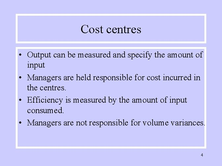 Cost centres • Output can be measured and specify the amount of input •