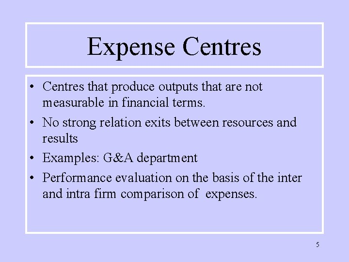 Expense Centres • Centres that produce outputs that are not measurable in financial terms.