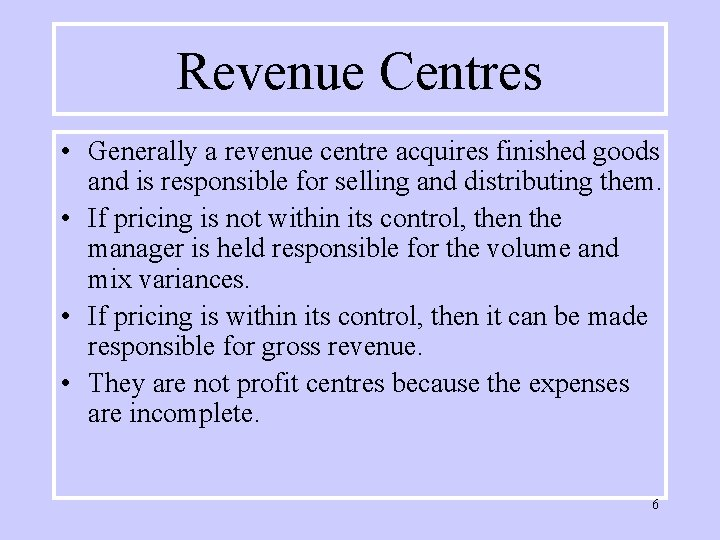 Revenue Centres • Generally a revenue centre acquires finished goods and is responsible for