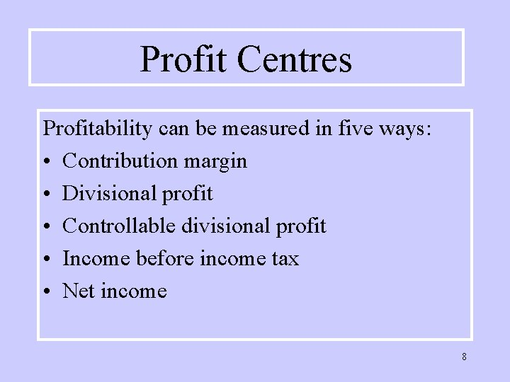 Profit Centres Profitability can be measured in five ways: • Contribution margin • Divisional