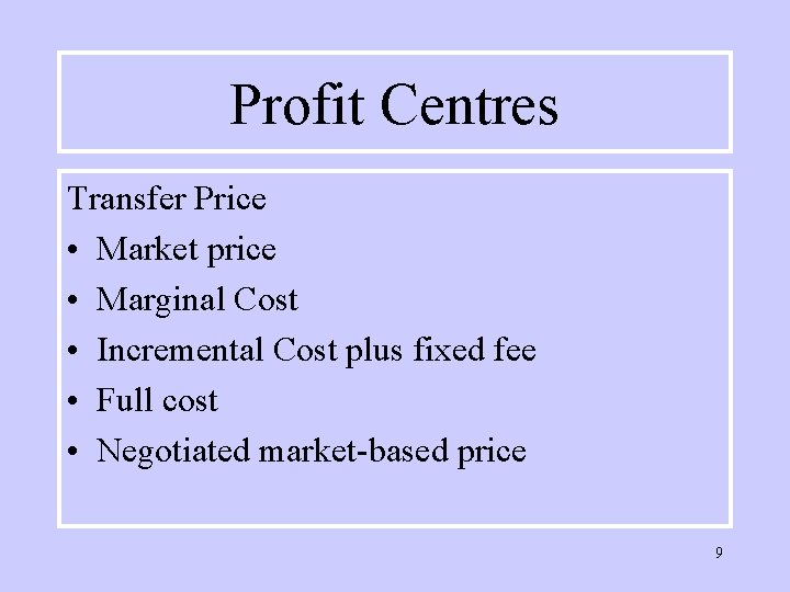 Profit Centres Transfer Price • Market price • Marginal Cost • Incremental Cost plus
